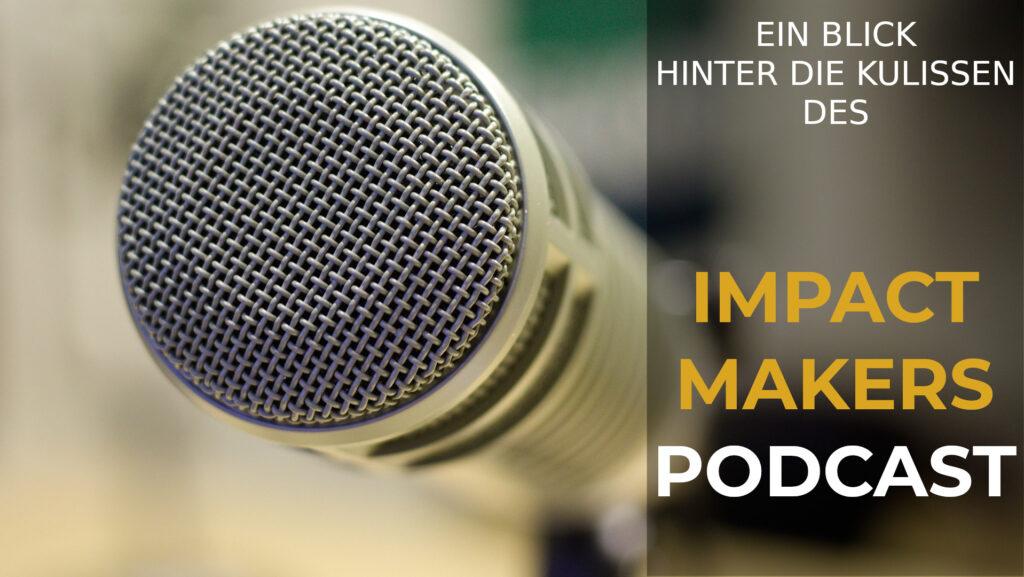 Ein Blick hinter die Kulissen des Impact Makers Podcast