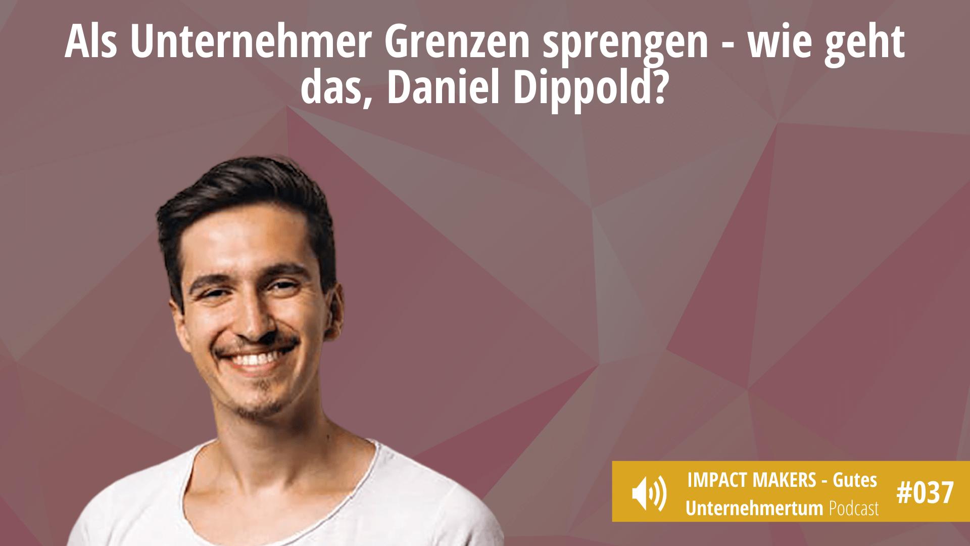 Grenzen sprengen - Ronald von Impact Makers im Gespräch mit Daniel Dippold